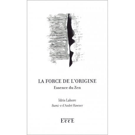 Livre La Force De L Origine Essence Du Zen Idris Lahore