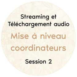 "Streaming + téléchargement audio ""Mise à niveau coordinateurs"", 2018 Session 2"