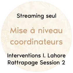 "Streaming seul ""Intervention I. Lahore rattrapage session 2"", mise à niveau coordinateurs 2018"
